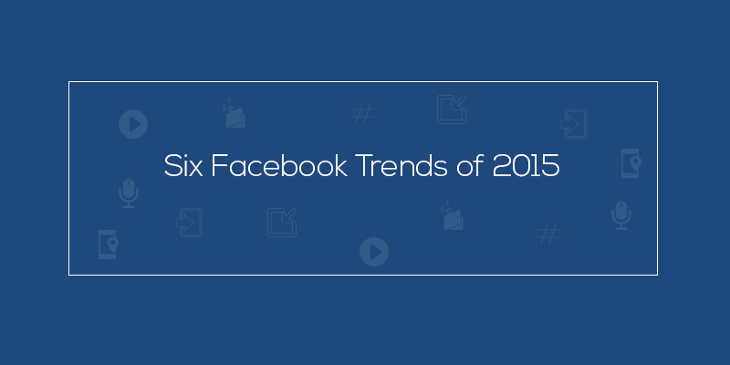 6 Facebook Trends of 2015